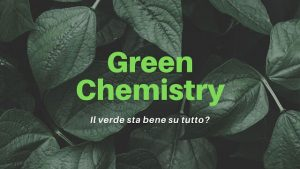 Green Chemistry: il verde sta bene su tutto?